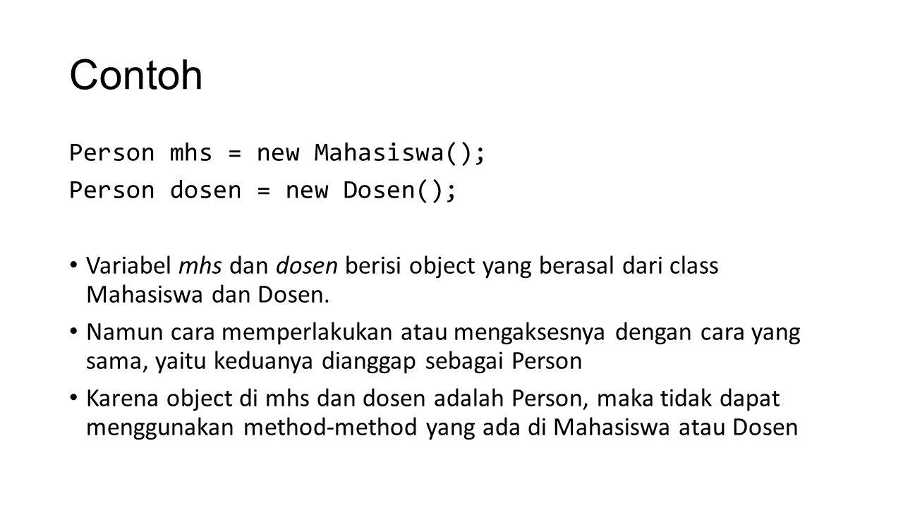 Contoh Person mhs = new Mahasiswa(); Person dosen = new Dosen();