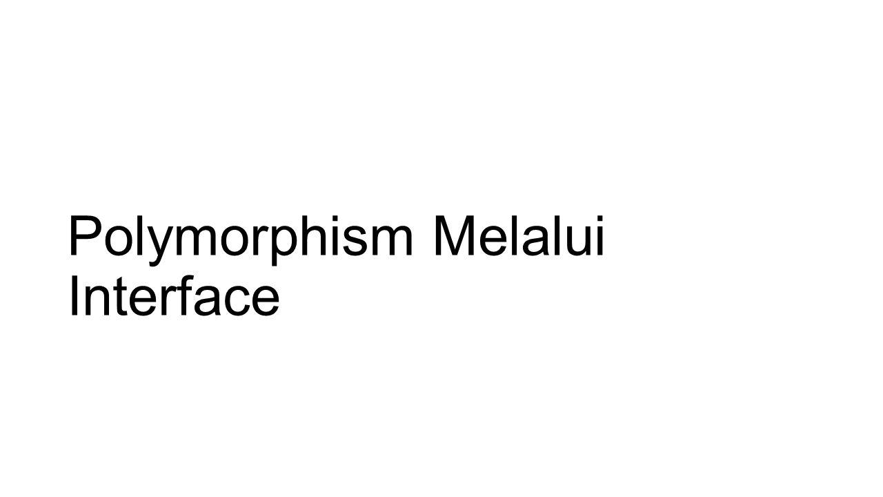 Polymorphism Melalui Interface