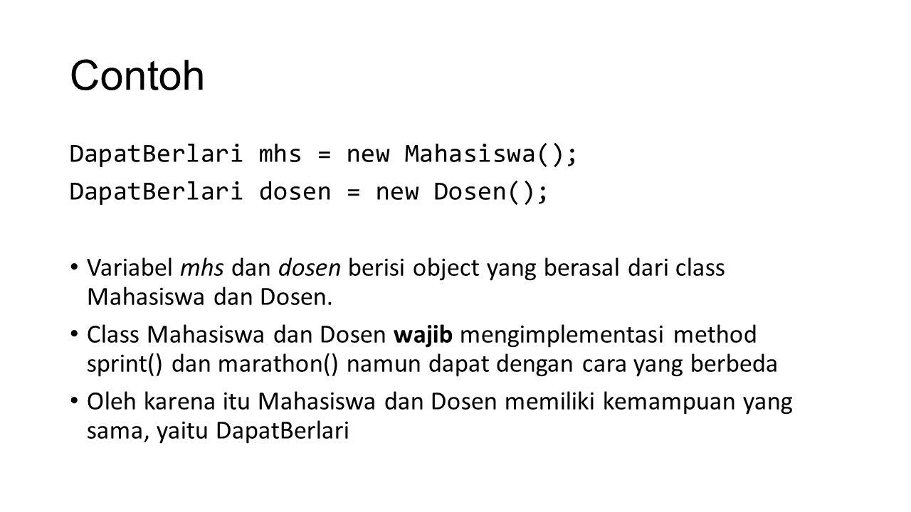 Contoh DapatBerlari mhs = new Mahasiswa();