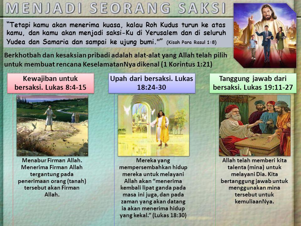 MENJADI SEORANG SAKSI Kewajiban untuk bersaksi. Lukas 8:4-15