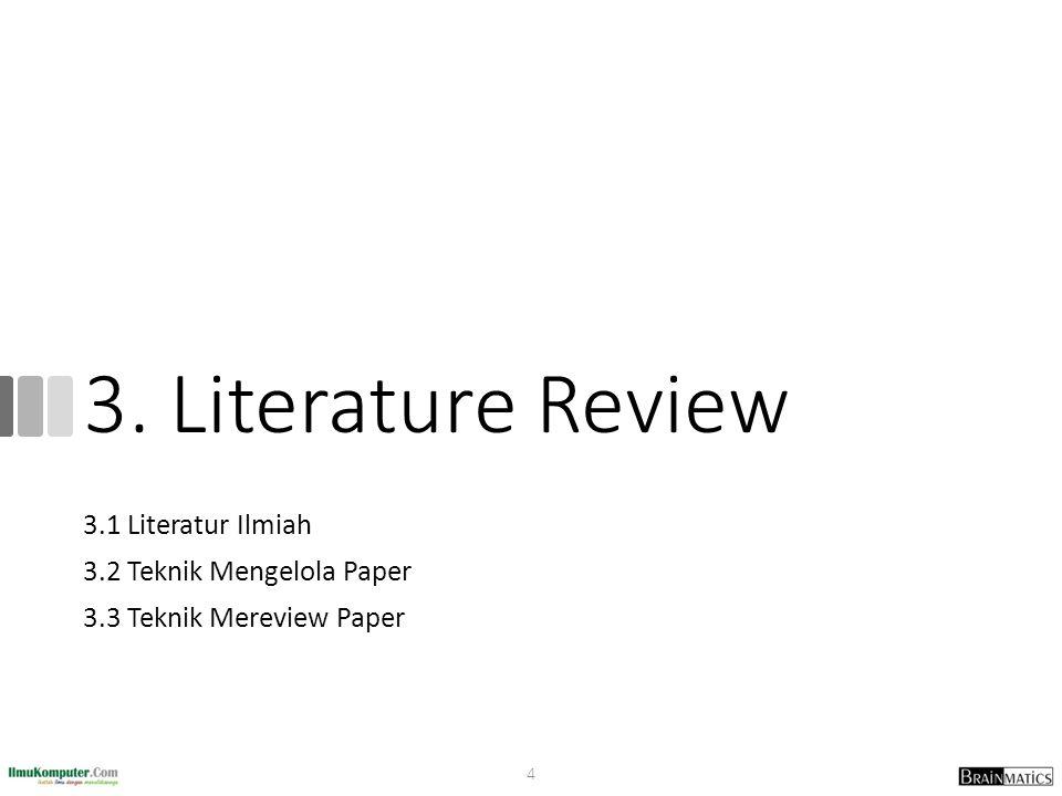 3. Literature Review 3.1 Literatur Ilmiah 3.2 Teknik Mengelola Paper