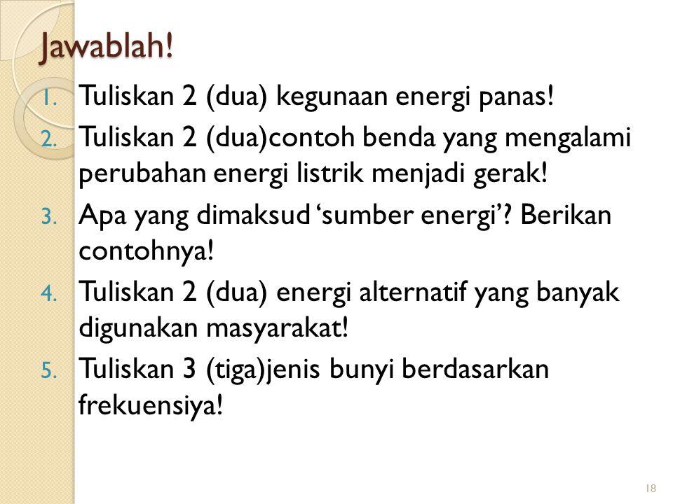 Jawablah! Tuliskan 2 (dua) kegunaan energi panas!