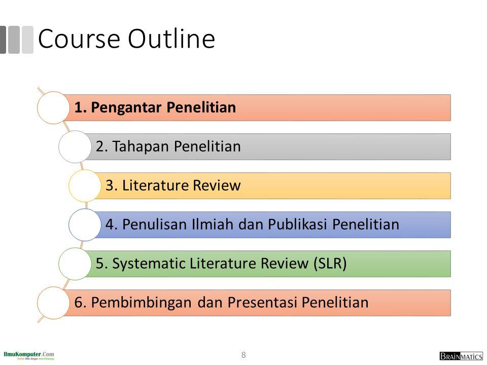 Course Outline 1. Pengantar Penelitian 2. Tahapan Penelitian