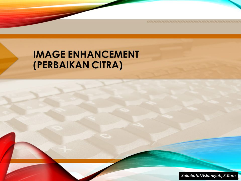 IMAGE ENHANCEMENT (PERBAIKAN CITRA)