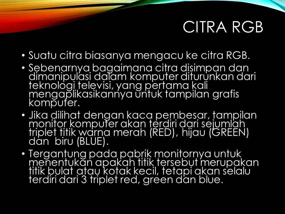 Citra rgb Suatu citra biasanya mengacu ke citra RGB.