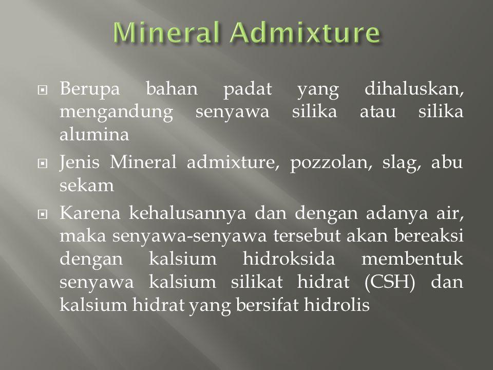 Mineral Admixture Berupa bahan padat yang dihaluskan, mengandung senyawa silika atau silika alumina.