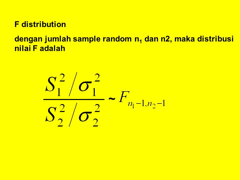 F distribution dengan jumlah sample random n1 dan n2, maka distribusi nilai F adalah ~