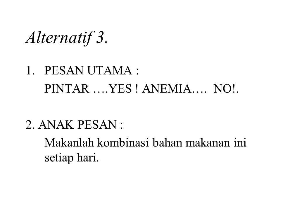 Alternatif 3. 1. PESAN UTAMA : PINTAR ….YES ! ANEMIA…. NO!.