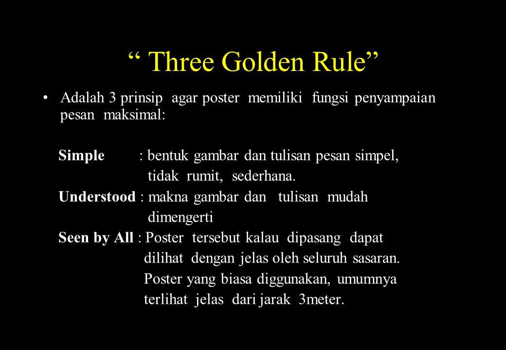Three Golden Rule Adalah 3 prinsip agar poster memiliki fungsi penyampaian pesan maksimal: