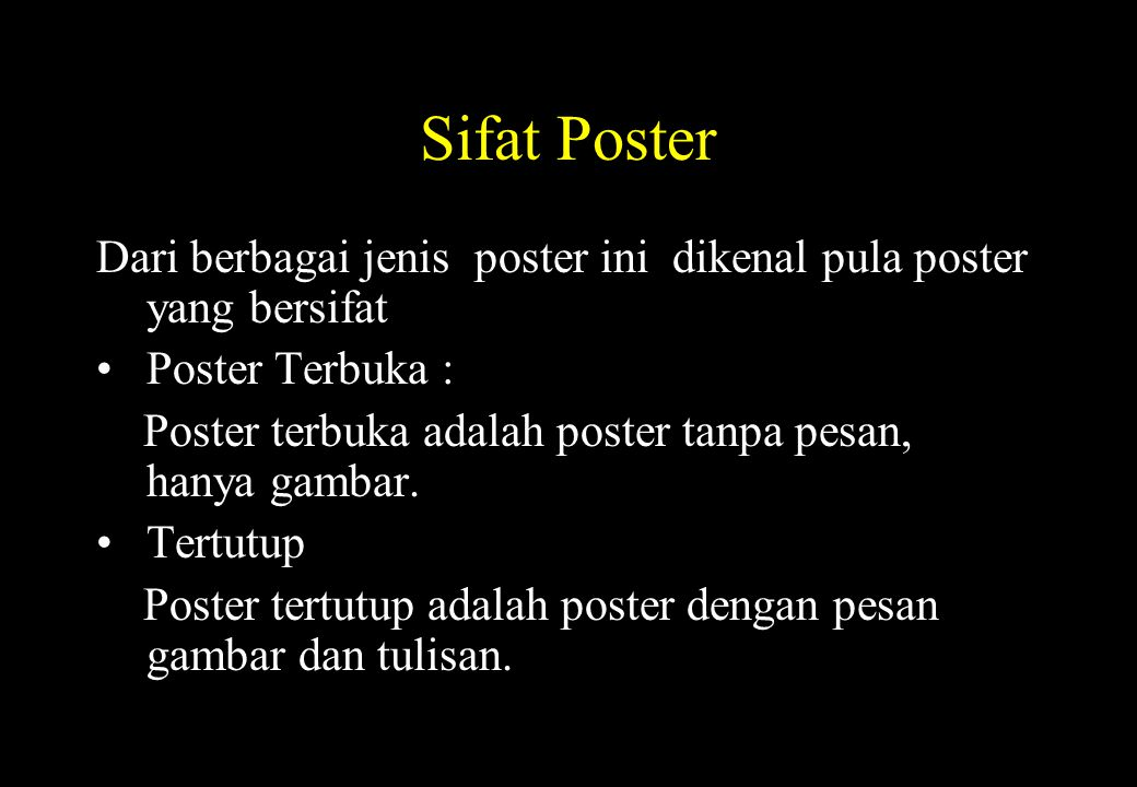 Sifat Poster Dari berbagai jenis poster ini dikenal pula poster yang bersifat. Poster Terbuka :
