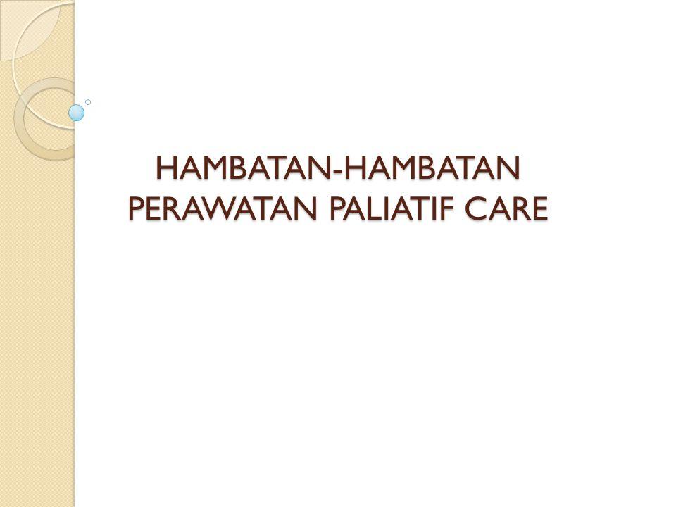 HAMBATAN-HAMBATAN PERAWATAN PALIATIF CARE