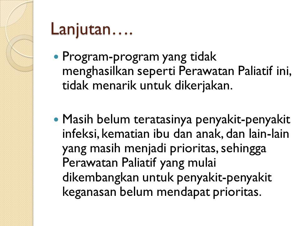 Lanjutan…. Program-program yang tidak menghasilkan seperti Perawatan Paliatif ini, tidak menarik untuk dikerjakan.