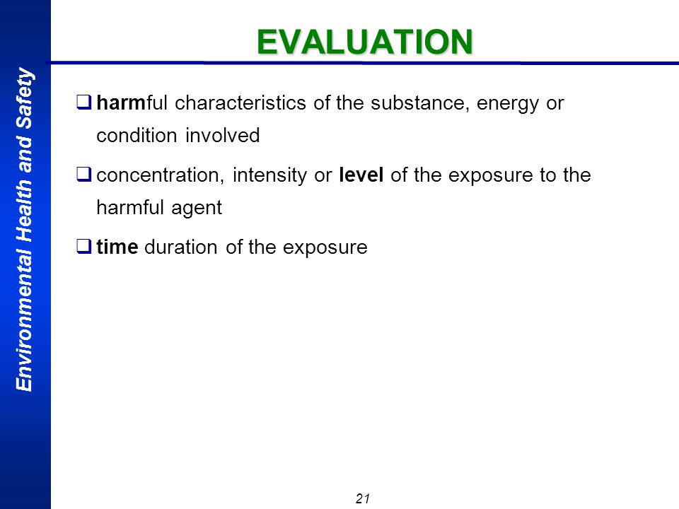 EVALUATION harmful characteristics of the substance, energy or condition involved.