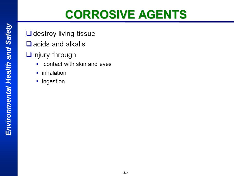 CORROSIVE AGENTS destroy living tissue acids and alkalis