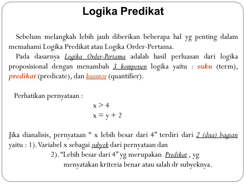 Logika Predikat Sebelum melangkah lebih jauh diberikan beberapa hal yg penting dalam memahami Logika Predikat atau Logika Order-Pertama.
