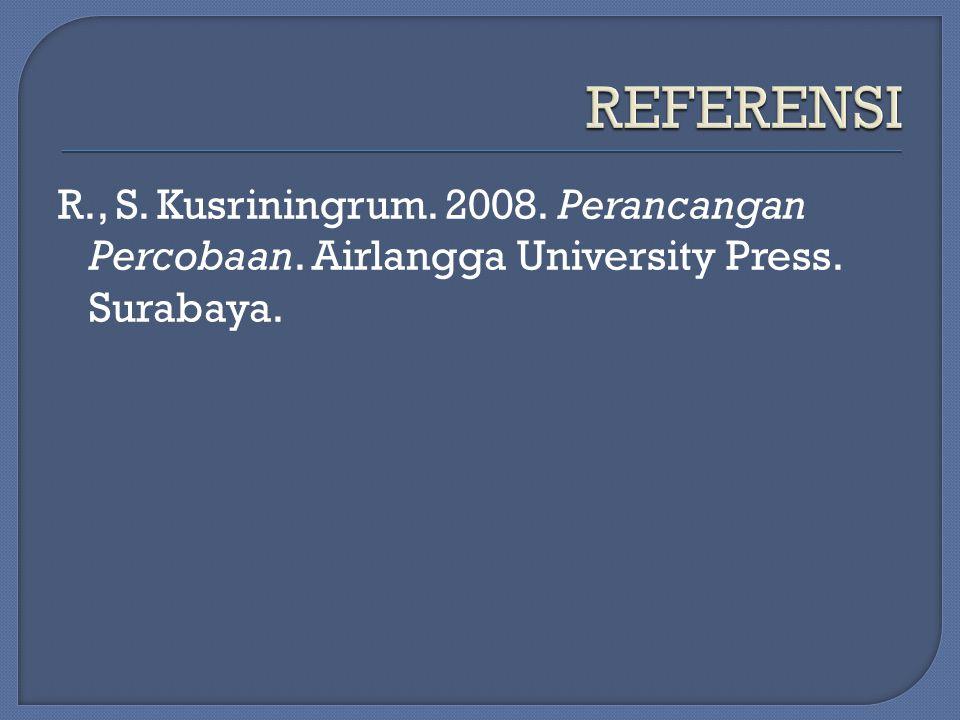 REFERENSI R., S. Kusriningrum. 2008. Perancangan Percobaan. Airlangga University Press. Surabaya.