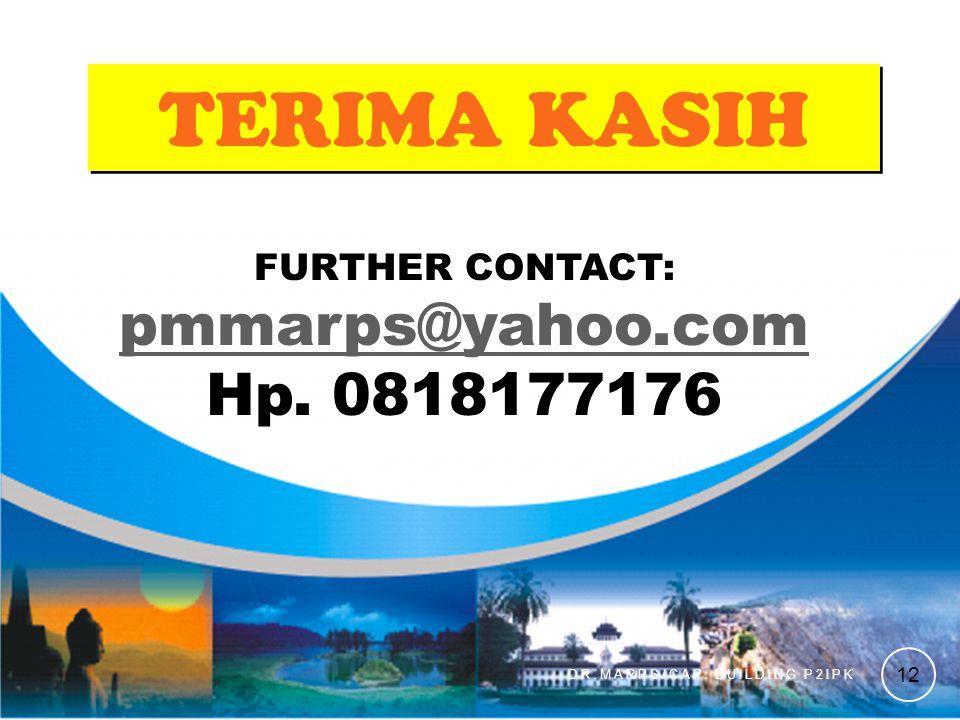 TERIMA KASIH pmmarps@yahoo.com Hp. 0818177176 FURTHER CONTACT: 12