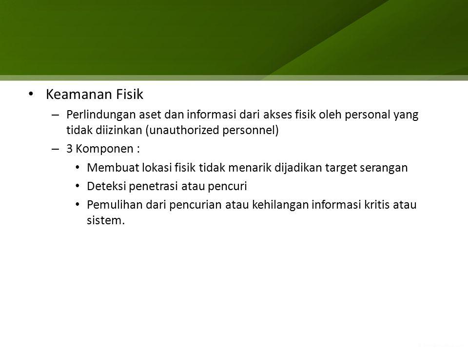 Keamanan Fisik Perlindungan aset dan informasi dari akses fisik oleh personal yang tidak diizinkan (unauthorized personnel)