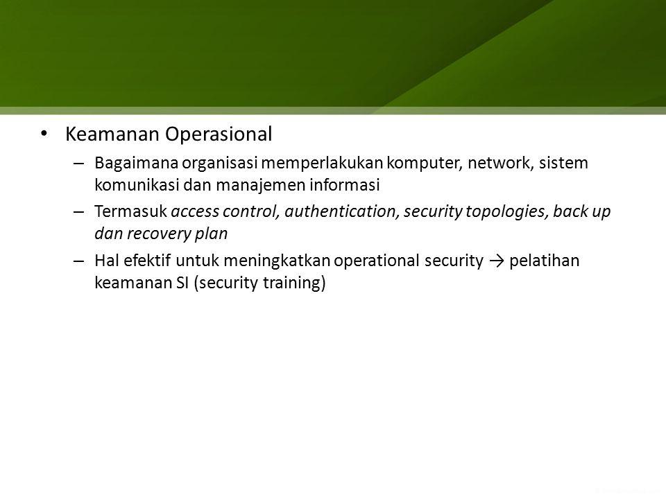 Keamanan Operasional Bagaimana organisasi memperlakukan komputer, network, sistem komunikasi dan manajemen informasi.