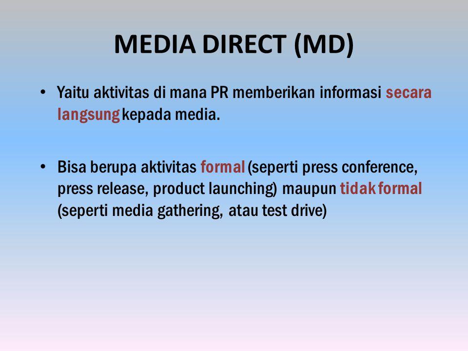 MEDIA DIRECT (MD) Yaitu aktivitas di mana PR memberikan informasi secara langsung kepada media.