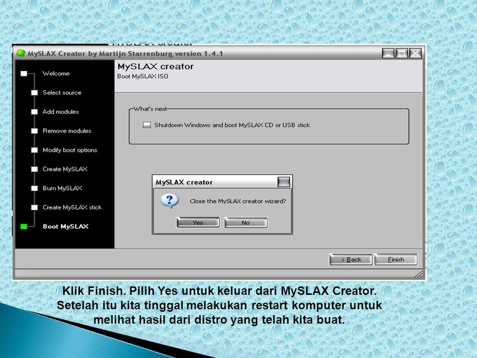 Klik Finish. Pilih Yes untuk keluar dari MySLAX Creator.