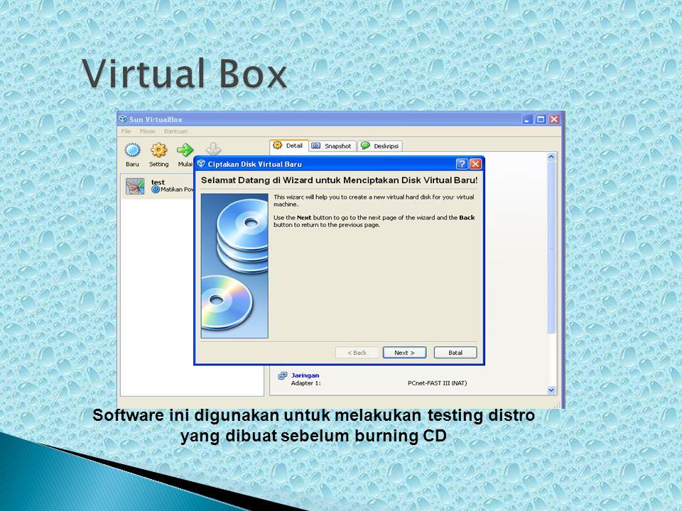Virtual Box Software ini digunakan untuk melakukan testing distro yang dibuat sebelum burning CD