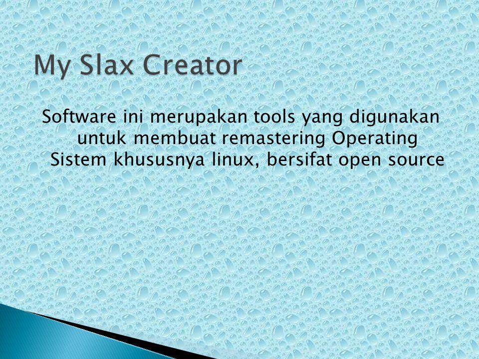 My Slax Creator Software ini merupakan tools yang digunakan untuk membuat remastering Operating Sistem khususnya linux, bersifat open source.