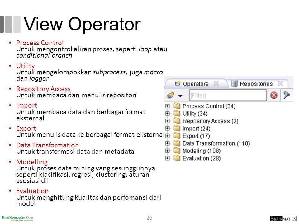 View Operator Process Control Untuk mengontrol aliran proses, seperti loop atau conditional branch.
