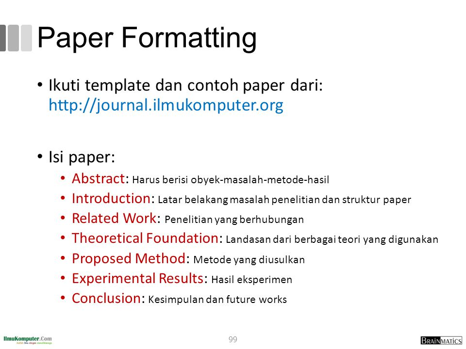 Paper Formatting Ikuti template dan contoh paper dari: http://journal.ilmukomputer.org. Isi paper: