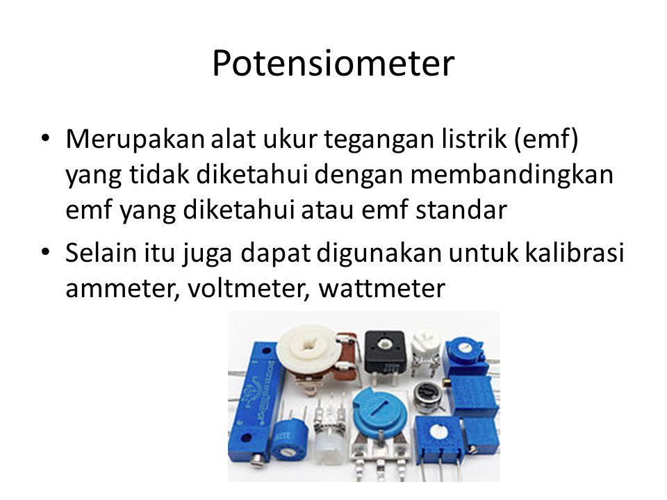 Potensiometer Merupakan alat ukur tegangan listrik (emf) yang tidak diketahui dengan membandingkan emf yang diketahui atau emf standar.