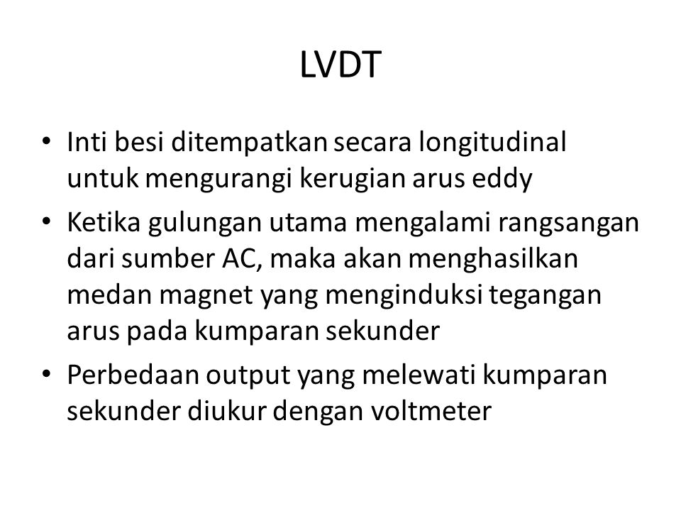 LVDT Inti besi ditempatkan secara longitudinal untuk mengurangi kerugian arus eddy.