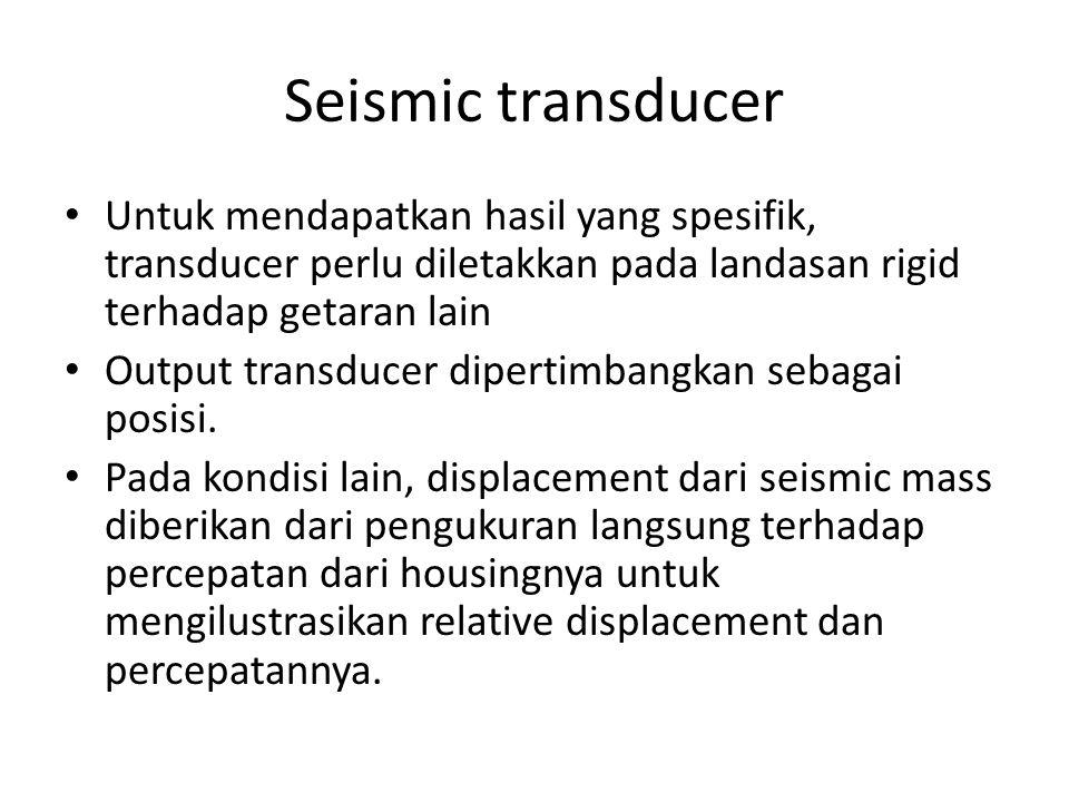 Seismic transducer Untuk mendapatkan hasil yang spesifik, transducer perlu diletakkan pada landasan rigid terhadap getaran lain.