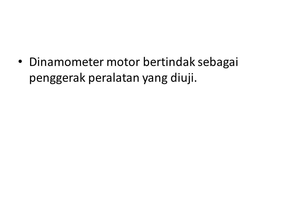 Dinamometer motor bertindak sebagai penggerak peralatan yang diuji.