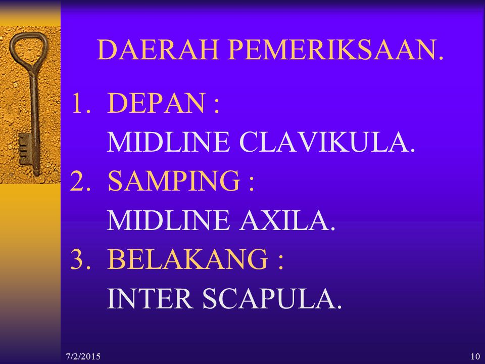 DAERAH PEMERIKSAAN. 1. DEPAN : MIDLINE CLAVIKULA. 2. SAMPING :
