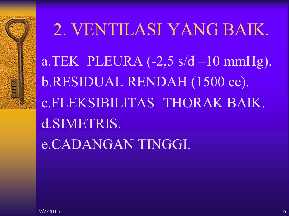 2. VENTILASI YANG BAIK. a.TEK PLEURA (-2,5 s/d –10 mmHg).