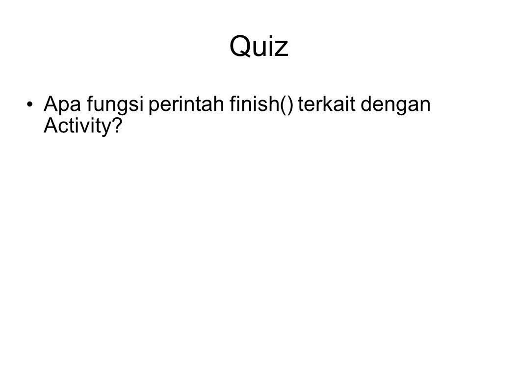 Quiz Apa fungsi perintah finish() terkait dengan Activity