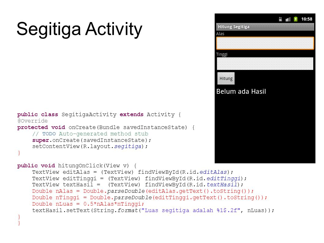 Segitiga Activity public class SegitigaActivity extends Activity {
