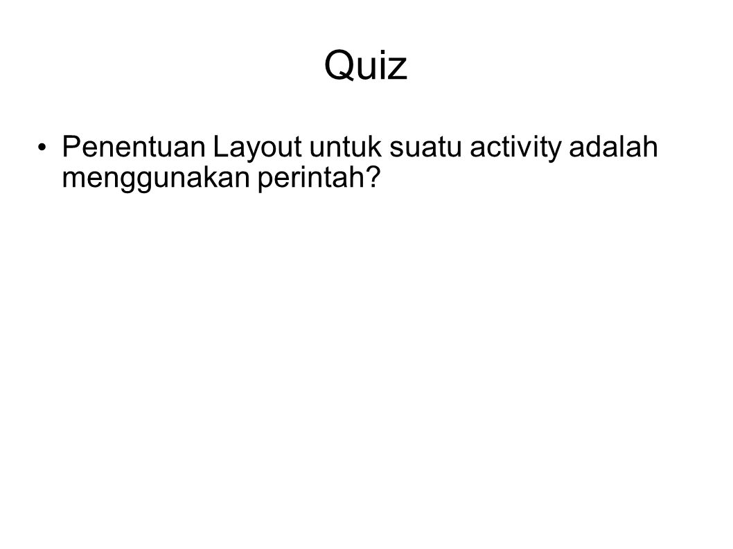 Quiz Penentuan Layout untuk suatu activity adalah menggunakan perintah 5
