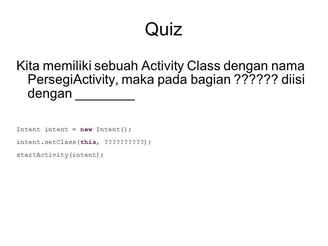 Quiz Kita memiliki sebuah Activity Class dengan nama PersegiActivity, maka pada bagian diisi dengan ________.