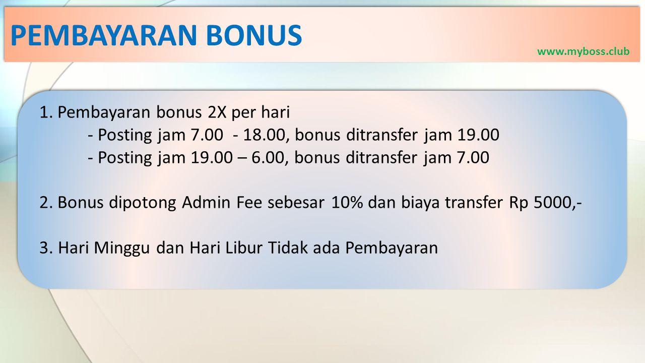 PEMBAYARAN BONUS Pembayaran bonus 2X per hari