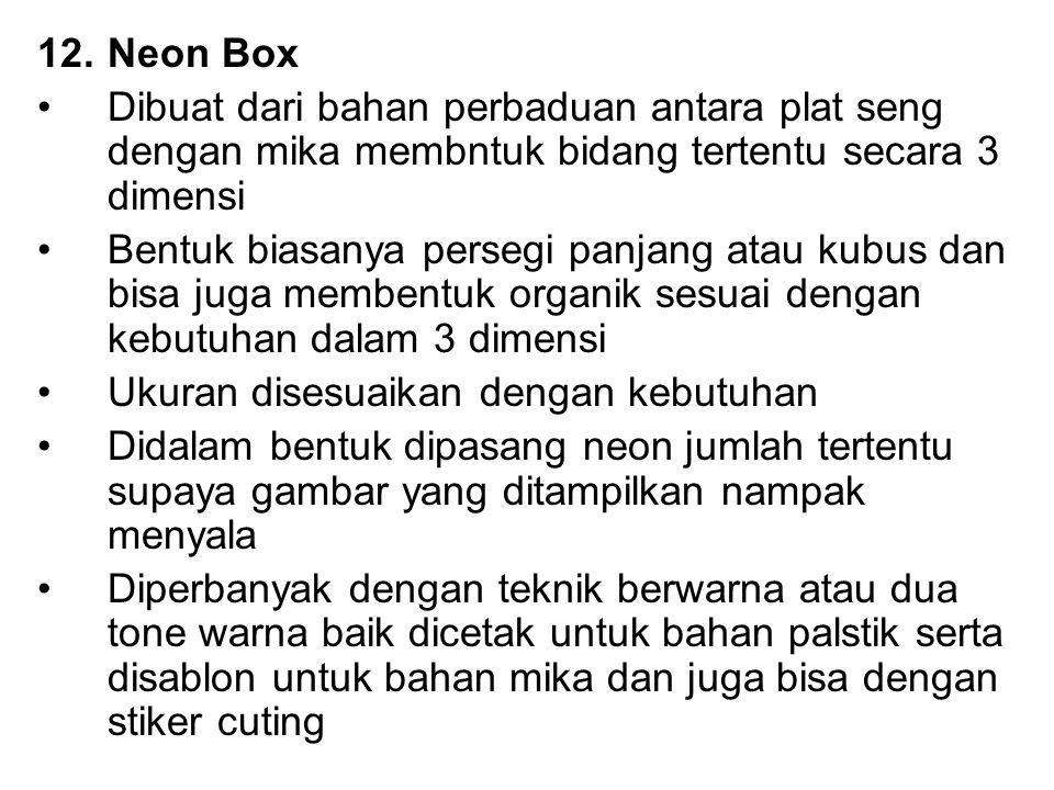 Neon Box Dibuat dari bahan perbaduan antara plat seng dengan mika membntuk bidang tertentu secara 3 dimensi.