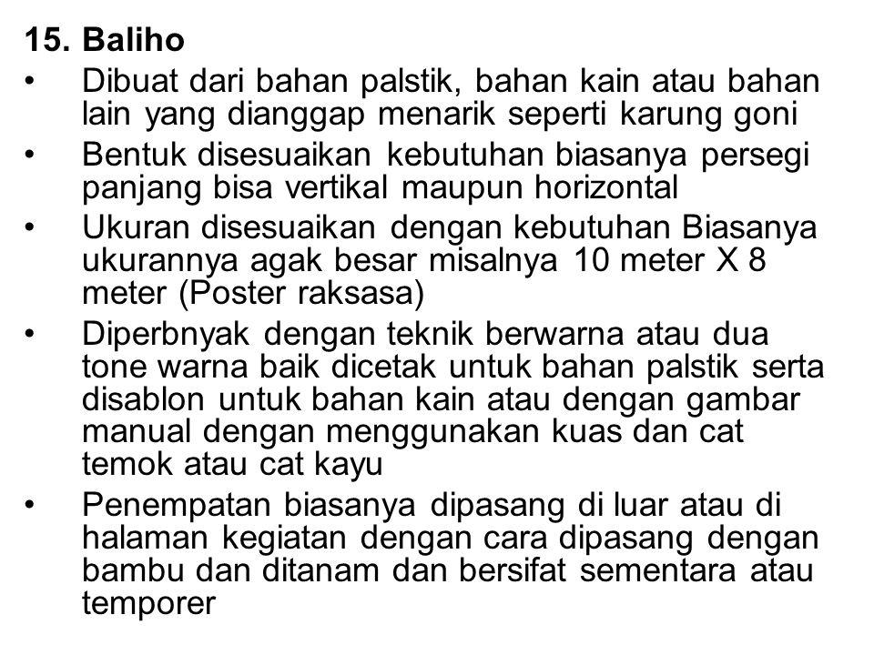 Baliho Dibuat dari bahan palstik, bahan kain atau bahan lain yang dianggap menarik seperti karung goni.