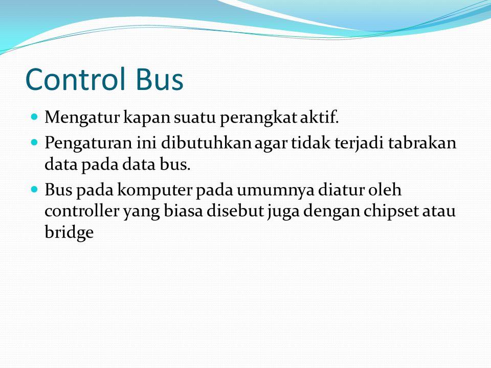 Control Bus Mengatur kapan suatu perangkat aktif.