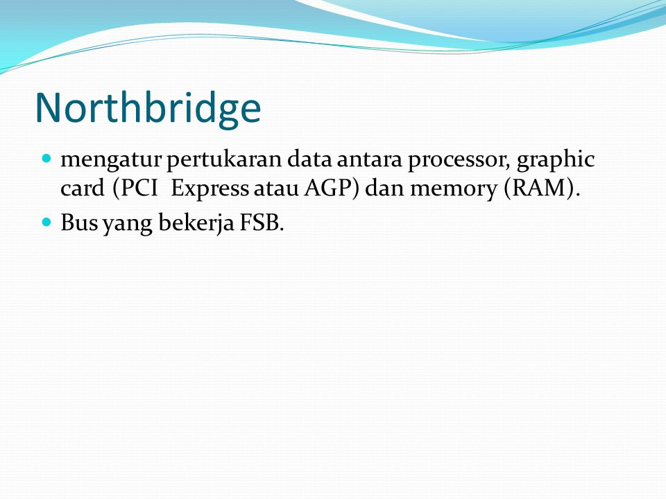 Northbridge mengatur pertukaran data antara processor, graphic card (PCI Express atau AGP) dan memory (RAM).
