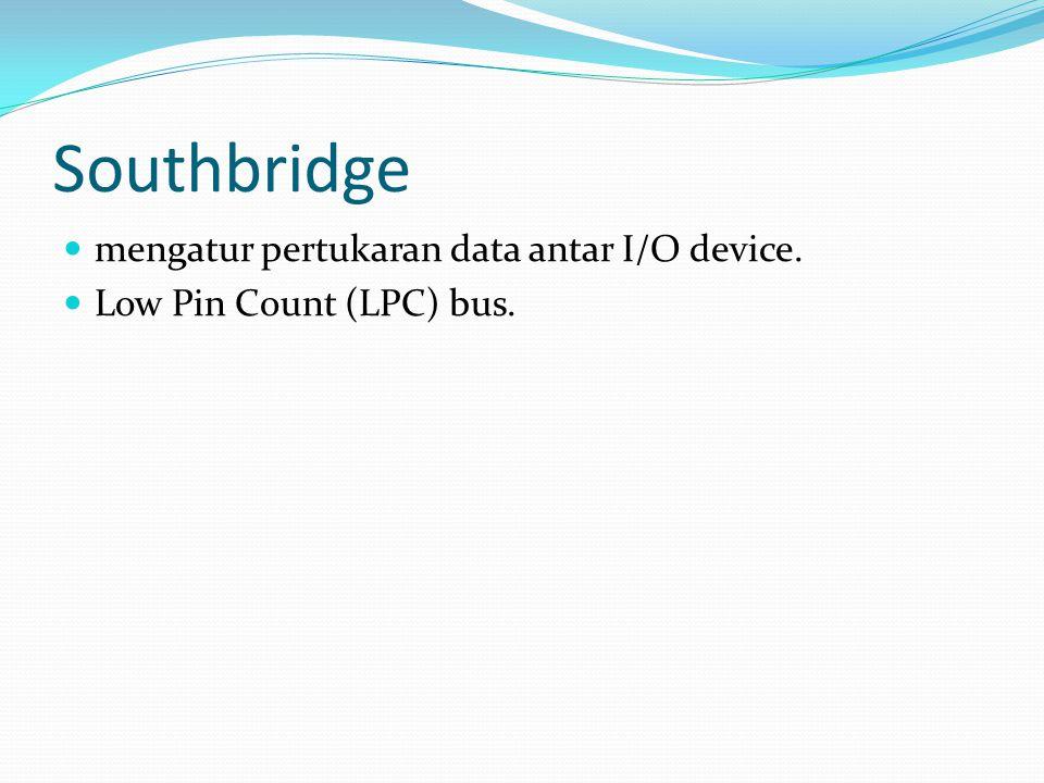 Southbridge mengatur pertukaran data antar I/O device.
