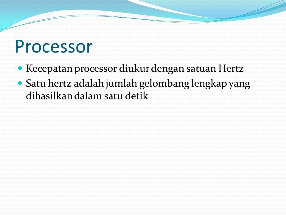Processor Kecepatan processor diukur dengan satuan Hertz