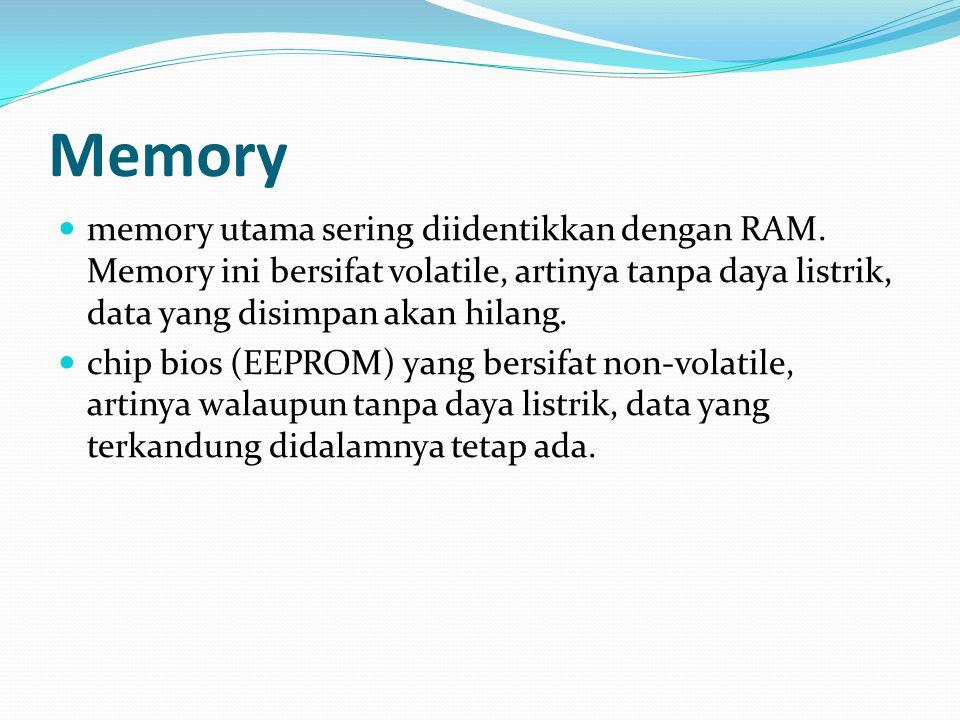 Memory memory utama sering diidentikkan dengan RAM. Memory ini bersifat volatile, artinya tanpa daya listrik, data yang disimpan akan hilang.