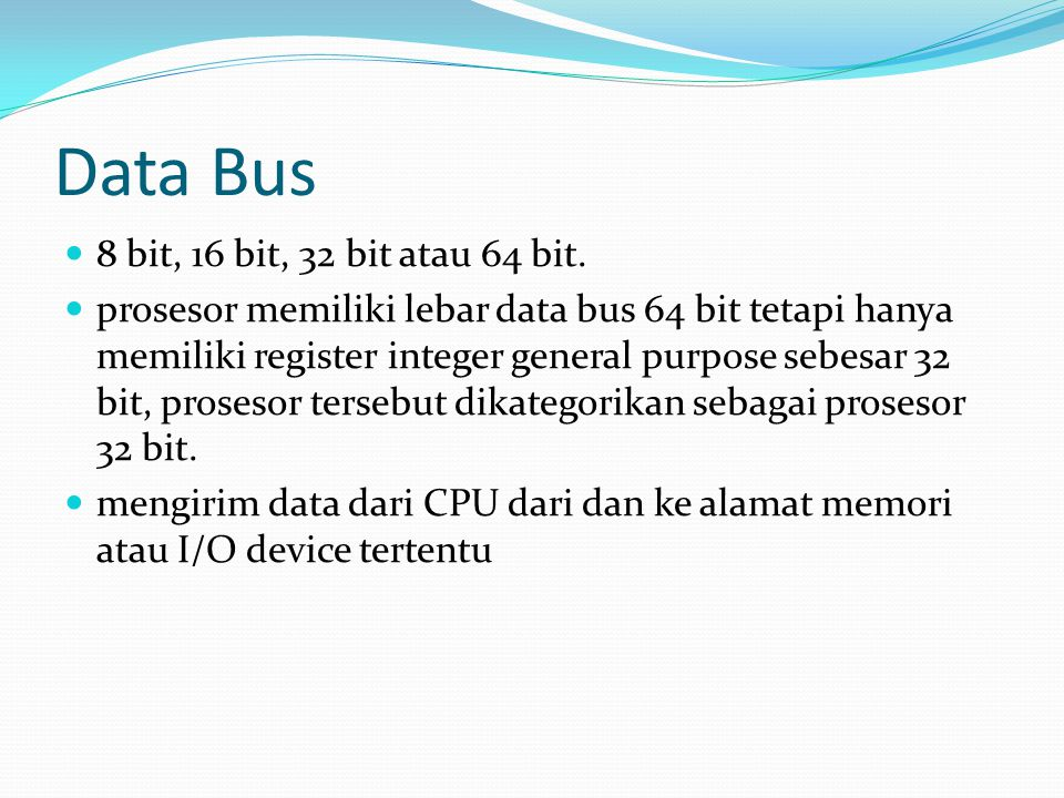 Data Bus 8 bit, 16 bit, 32 bit atau 64 bit.