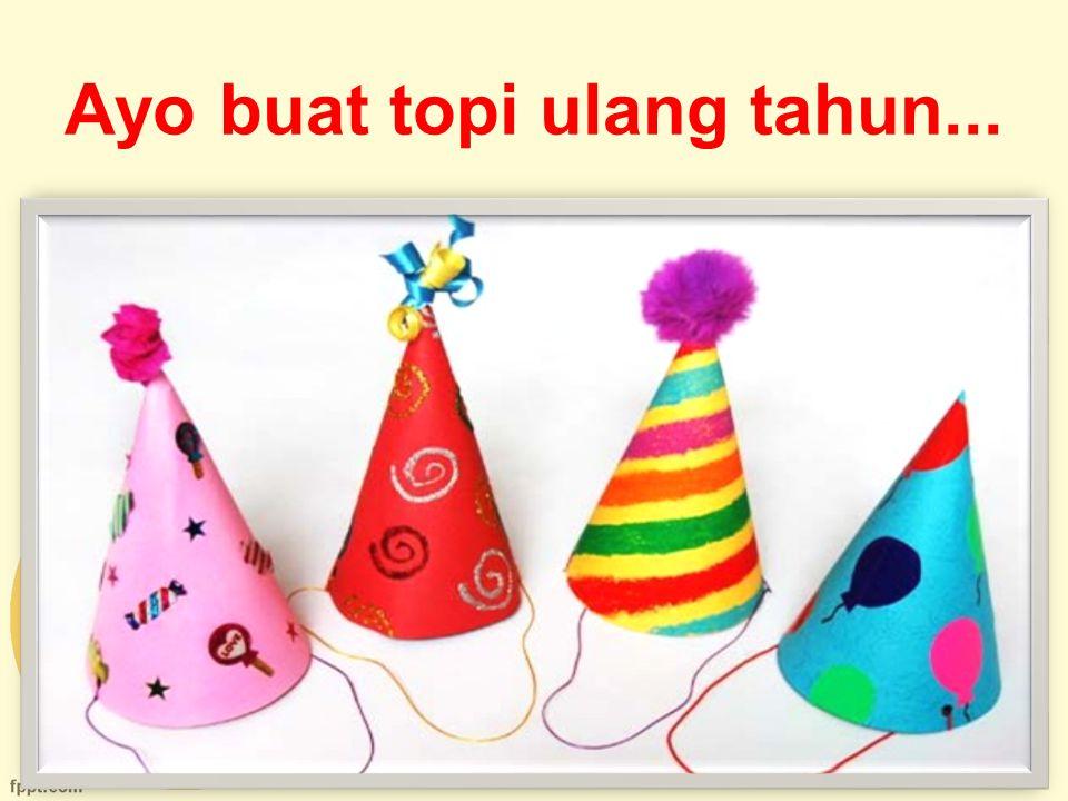 Ayo buat topi ulang tahun...