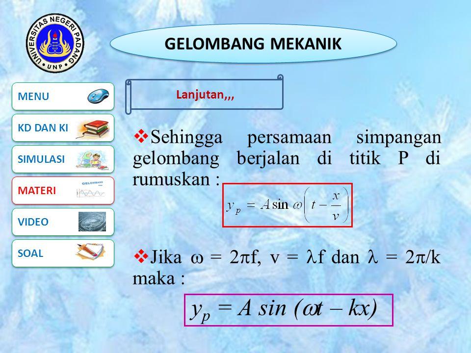 Jika  = 2f, v = f dan  = 2/k maka : yp = A sin (t – kx)